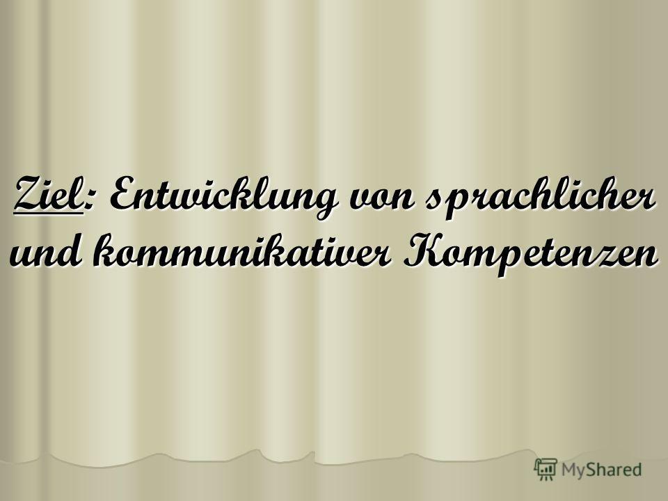 Ziel: Entwicklung von sprachlicher und kommunikativer Kompetenzen