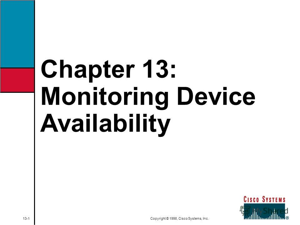 Chapter 13: Monitoring Device Availability 13-1 Copyright © 1998, Cisco Systems, Inc.