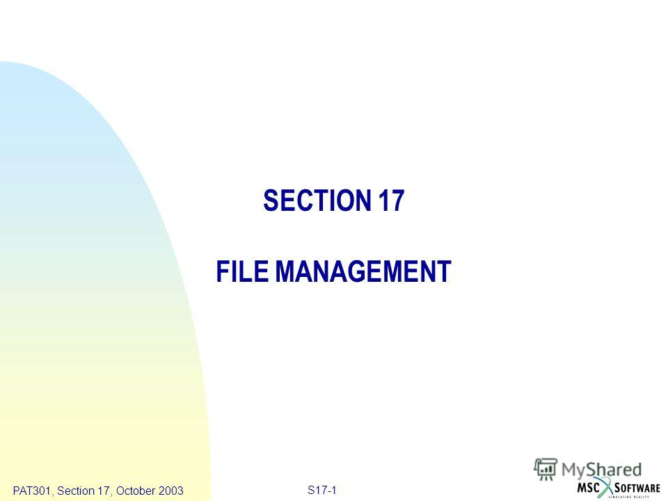 Copyright ® 2000 MSC.Software Results S17-1 PAT301, Section 17, October 2003 SECTION 17 FILE MANAGEMENT