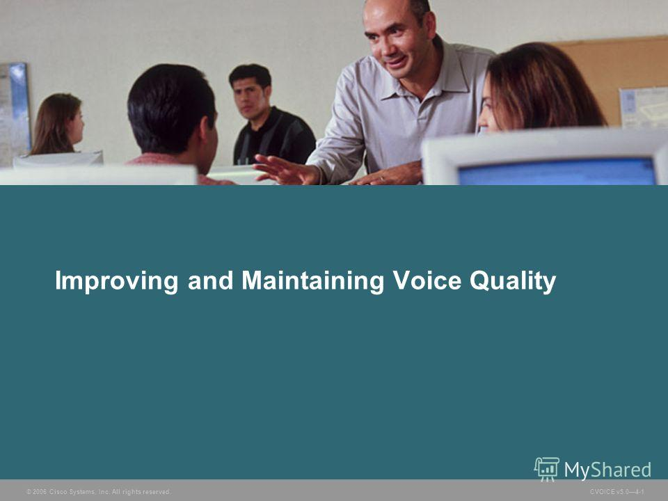 © 2006 Cisco Systems, Inc. All rights reserved. CVOICE v5.04-1 Improving and Maintaining Voice Quality