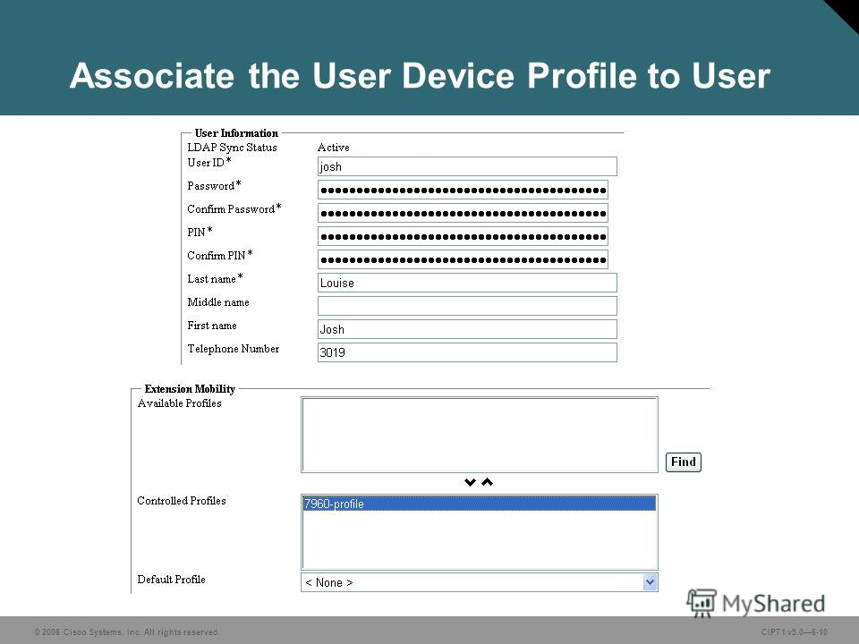 © 2006 Cisco Systems, Inc. All rights reserved. CIPT1 v5.06-10 Associate the User Device Profile to User