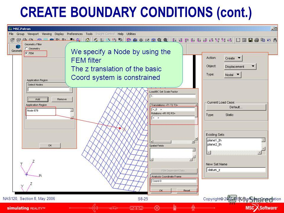 S8-25 NAS120, Section 8, May 2006 Copyright 2006 MSC.Software Corporation We specify a Node by using the FEM filter The z translation of the basic Coord system is constrained CREATE BOUNDARY CONDITIONS (cont.)