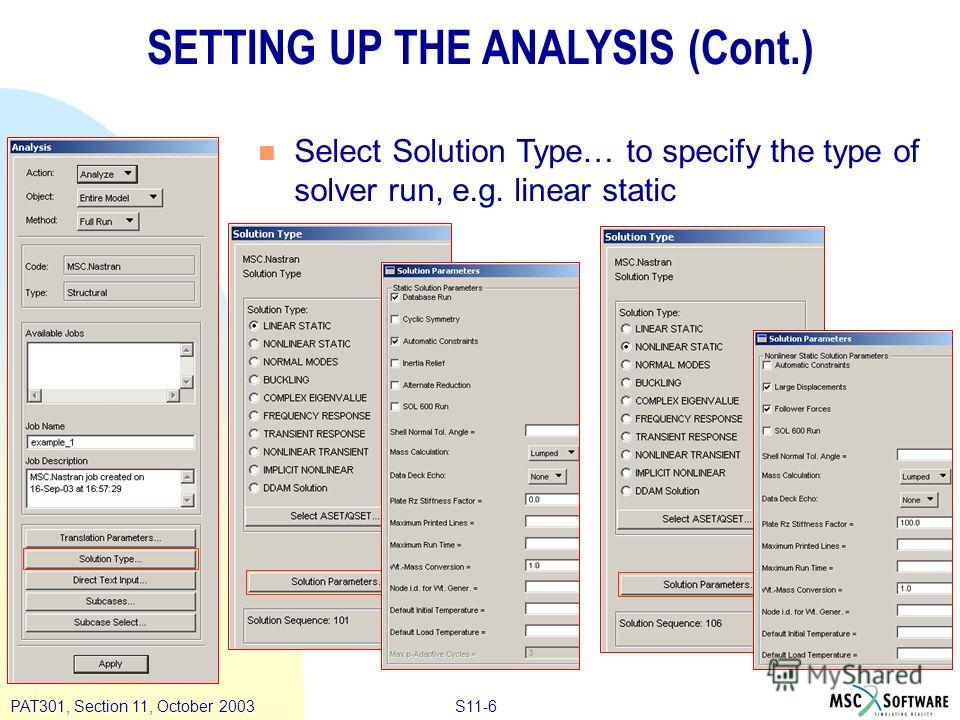 S11-6PAT301, Section 11, October 2003 SETTING UP THE ANALYSIS (Cont.) n Select Solution Type… to specify the type of solver run, e.g. linear static