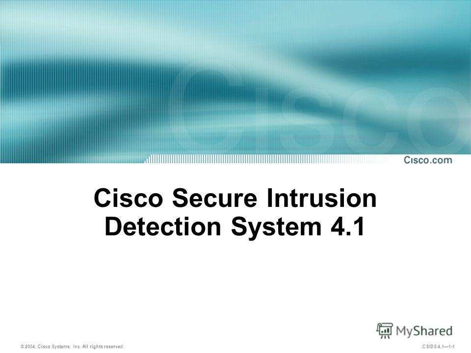 © 2004, Cisco Systems, Inc. All rights reserved. CSIDS 4.11-1 Cisco Secure Intrusion Detection System 4.1
