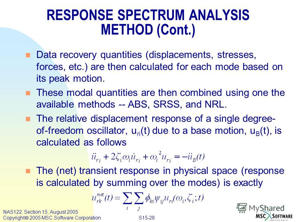 S15-28 NAS122, Section 15, August 2005 Copyright 2005 MSC.Software Corporation n Data recovery quantities (displacements, stresses, forces, etc.) are then calculated for each mode based on its peak motion. n These modal quantities are then combined u