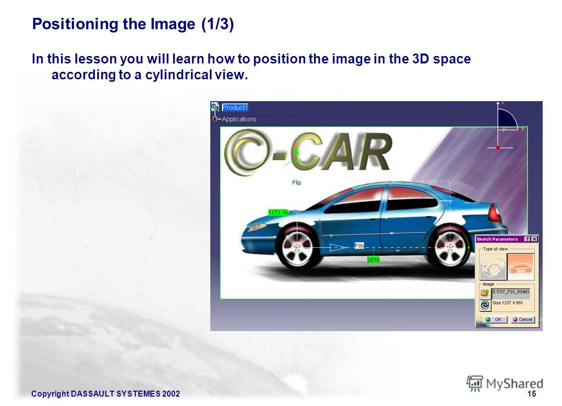 Copyright DASSAULT SYSTEMES 200215 In this lesson you will learn how to position the image in the 3D space according to a cylindrical view. Positioning the Image (1/3)