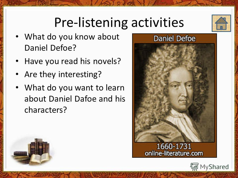 Pre-listening activities What do you know about Daniel Defoe? Have you read his novels? Are they interesting? What do you want to learn about Daniel Dafoe and his characters?