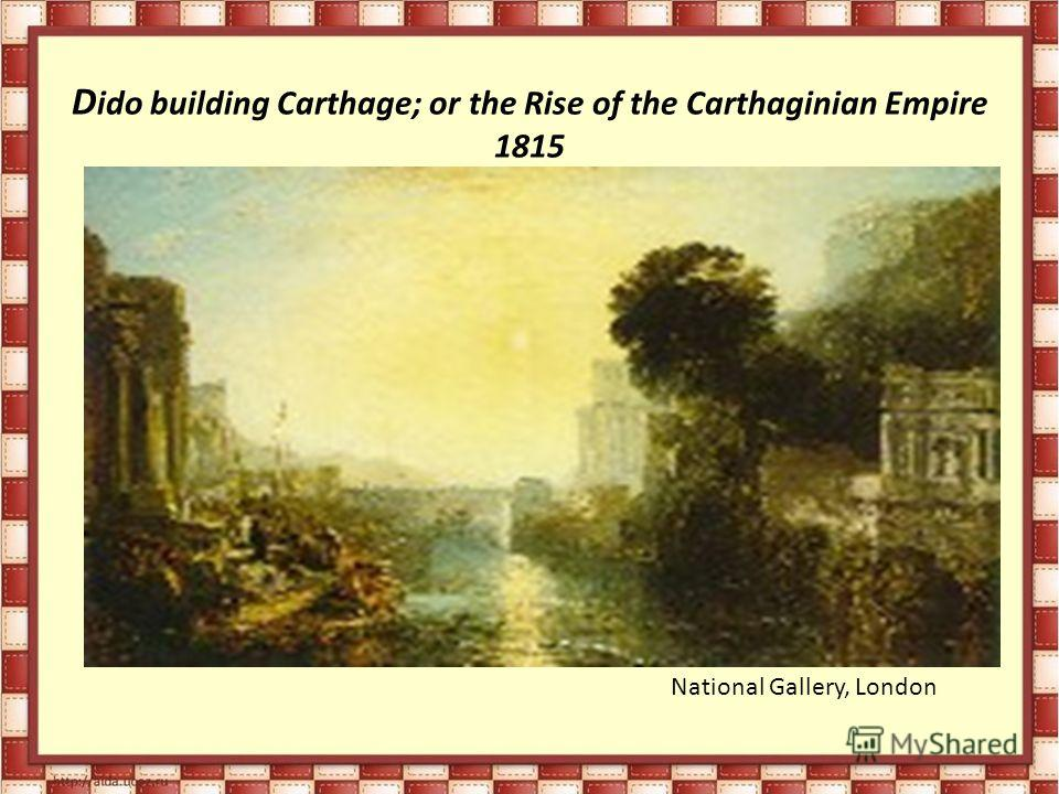 D ido building Carthage; or the Rise of the Carthaginian Empire 1815 National Gallery, London