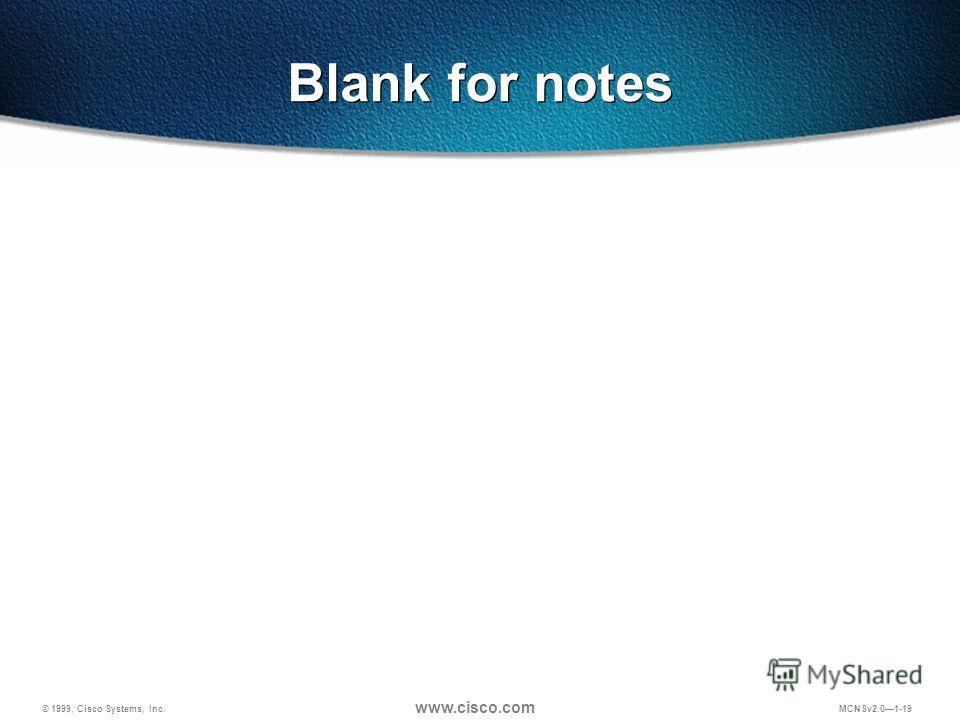 © 1999, Cisco Systems, Inc. www.cisco.com MCNSv2.01-19 Blank for notes