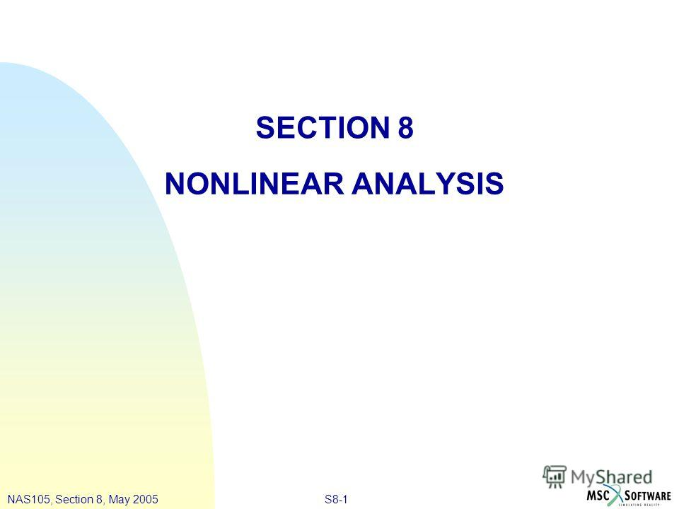 S8-1NAS105, Section 8, May 2005 SECTION 8 NONLINEAR ANALYSIS