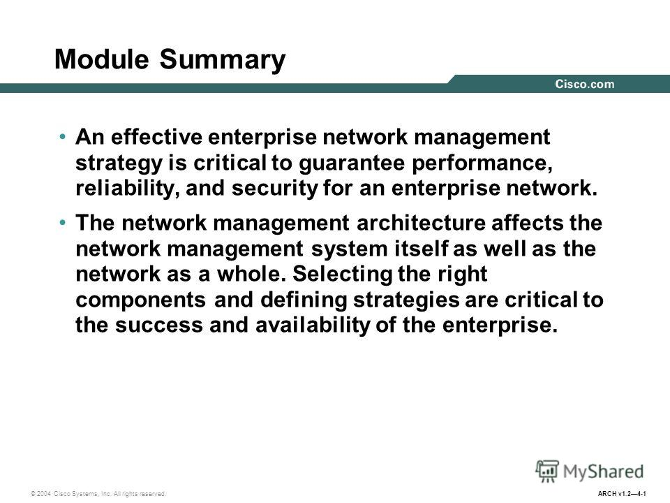 © 2004 Cisco Systems, Inc. All rights reserved. ARCH v1.24-1 Module Summary An effective enterprise network management strategy is critical to guarantee performance, reliability, and security for an enterprise network. The network management architec