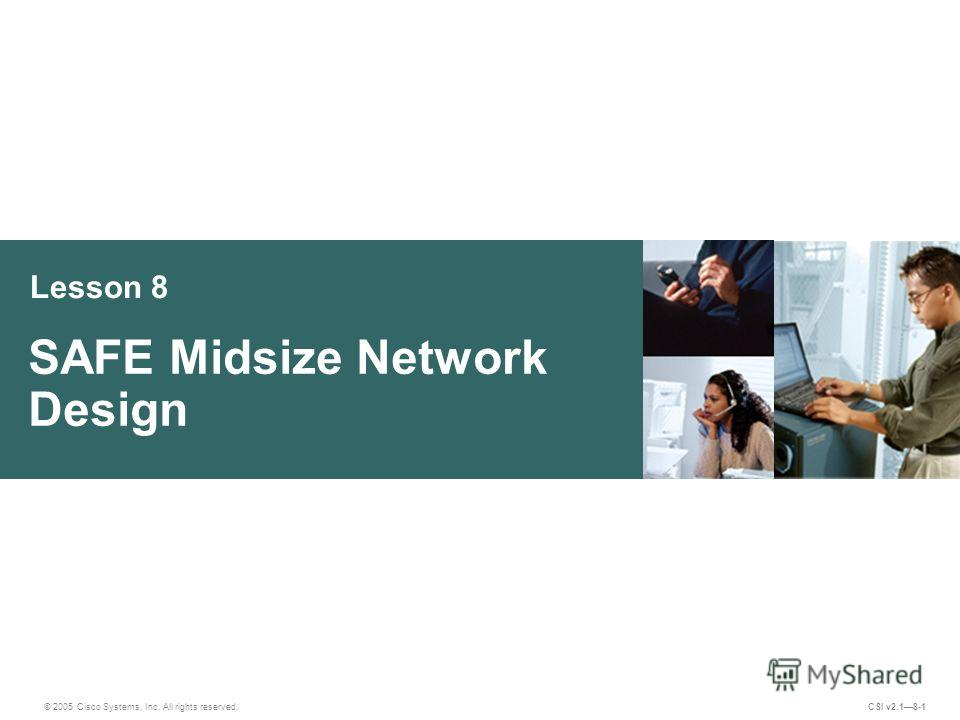Lesson 8 SAFE Midsize Network Design © 2005 Cisco Systems, Inc. All rights reserved. CSI v2.18-1