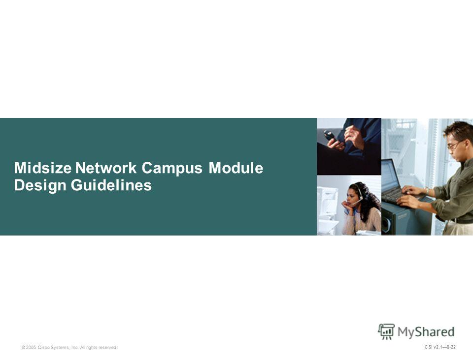 Midsize Network Campus Module Design Guidelines © 2005 Cisco Systems, Inc. All rights reserved. CSI v2.18-22