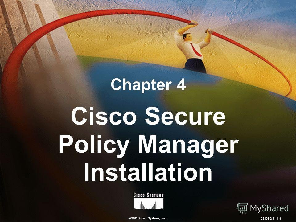 © 2001, Cisco Systems, Inc. CSIDS 2.04-1 Chapter 4 Cisco Secure Policy Manager Installation