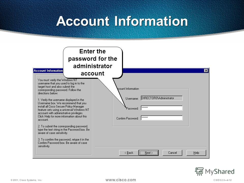 © 2001, Cisco Systems, Inc. www.cisco.com CSIDS 2.04-12 Enter the password for the administrator account Account Information