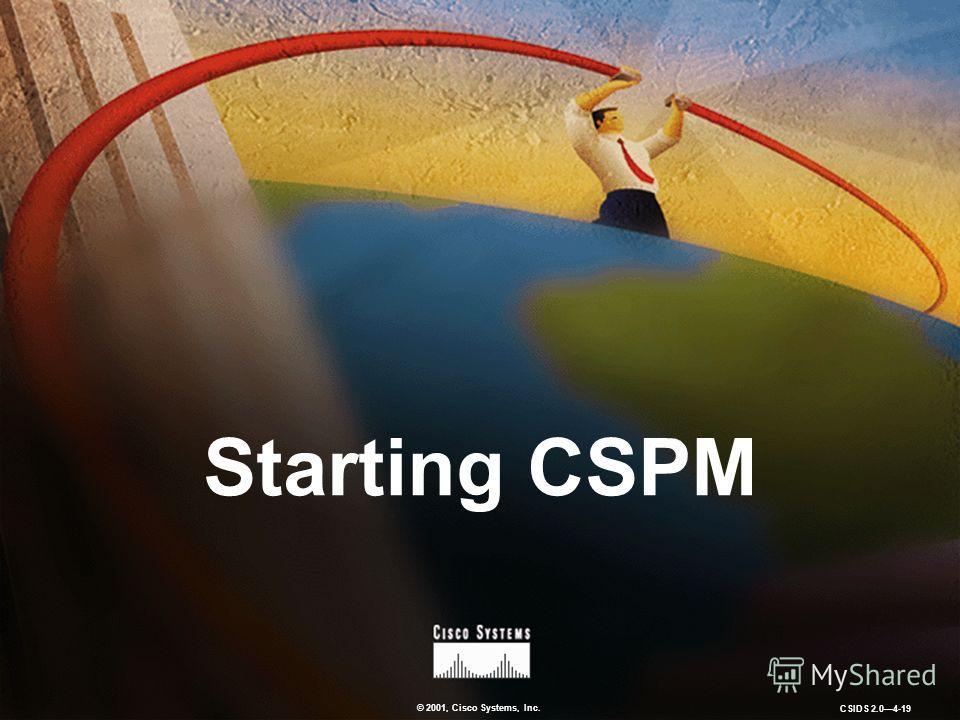 © 2001, Cisco Systems, Inc. CSIDS 2.04-19 Starting CSPM