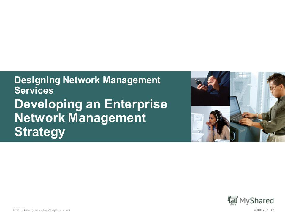 Designing Network Management Services © 2004 Cisco Systems, Inc. All rights reserved. Developing an Enterprise Network Management Strategy ARCH v1.24-1
