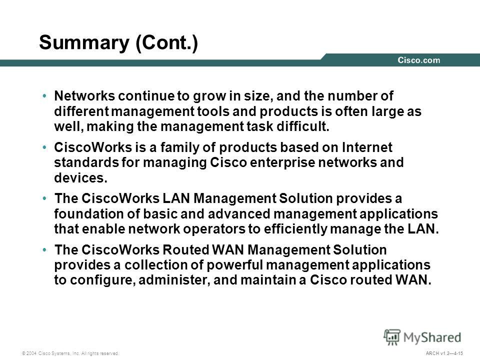 © 2004 Cisco Systems, Inc. All rights reserved. ARCH v1.24-15 Summary (Cont.) Networks continue to grow in size, and the number of different management tools and products is often large as well, making the management task difficult. CiscoWorks is a f