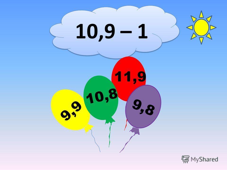 10,9 – 1 11,9 9,9 10,8 9,8