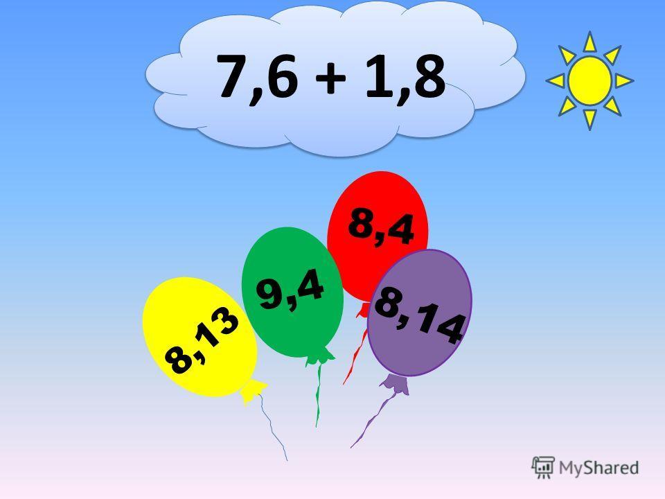 7,6 + 1,8 8,4 8,13 9,4 8,14