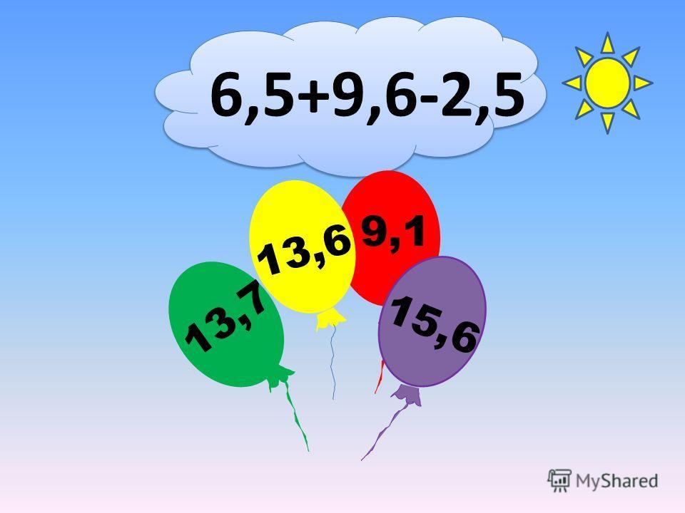 6,5+9,6-2,5 9,1 13,6 13,7 15,6