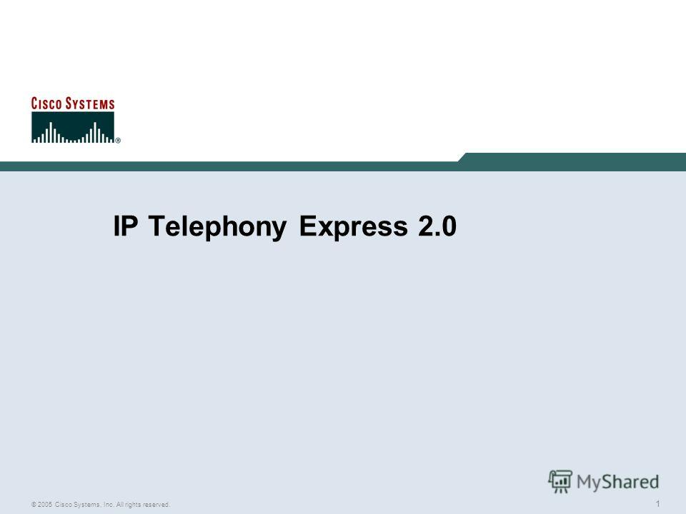 1 © 2005 Cisco Systems, Inc. All rights reserved. IP Telephony Express 2.0