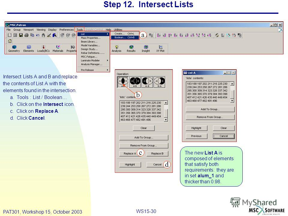 WS15-30 PAT301, Workshop 15, October 2003 Step 12. Intersect Lists Intersect Lists A and B and replace the contents of List A with the elements found in the intersection. a. Tools : List / Boolean… b. Click on the Intersect icon. c. Click on Replace