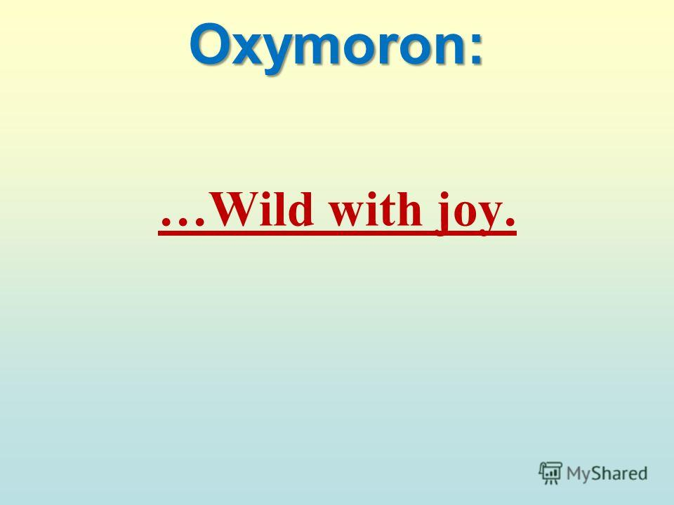 Oxymoron: …Wild with joy.