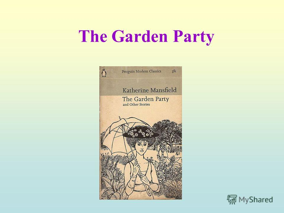 an analysis of the summary of the setting in the garden party by katherine mansfield Katherine mansfield's writings suggest a sense of personal truth man-eating bugs we inserted into the garden party were memento-mori on steroids.