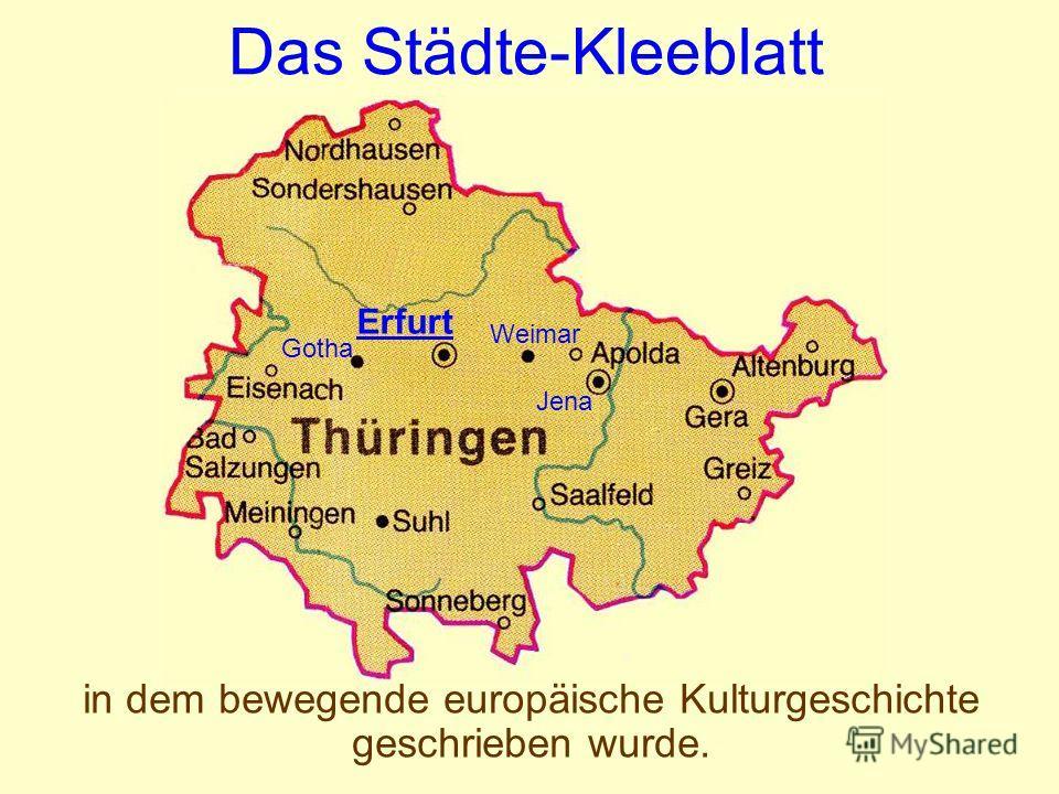 Das Städte-Kleeblatt Gotha Erfurt Weimar Jena in dem bewegende europäische Kulturgeschichte geschrieben wurde.