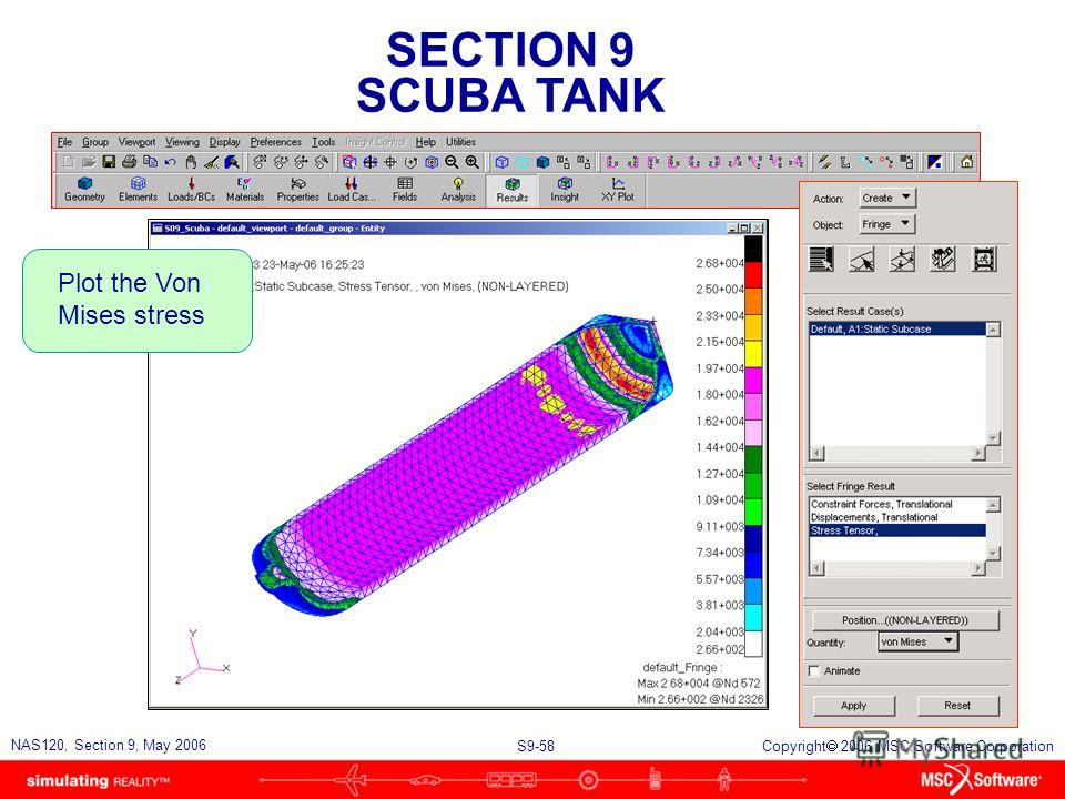 SECTION 9 SCUBA TANK S9-58 NAS120, Section 9, May 2006 Copyright 2006 MSC.Software Corporation Plot the Von Mises stress