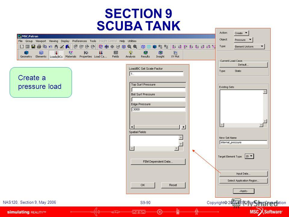 SECTION 9 SCUBA TANK S9-90 NAS120, Section 9, May 2006 Copyright 2006 MSC.Software Corporation Create a pressure load