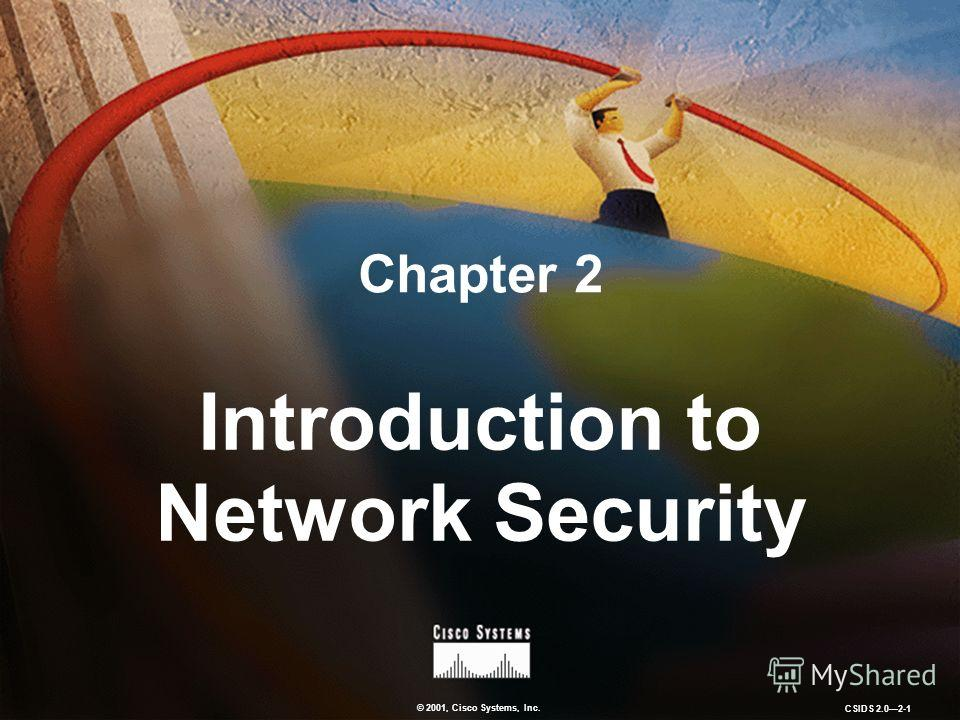 © 2001, Cisco Systems, Inc. CSIDS 2.02-1 Chapter 2 Introduction to Network Security