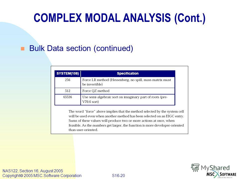 S16-20 NAS122, Section 16, August 2005 Copyright 2005 MSC.Software Corporation COMPLEX MODAL ANALYSIS (Cont.) n Bulk Data section (continued)