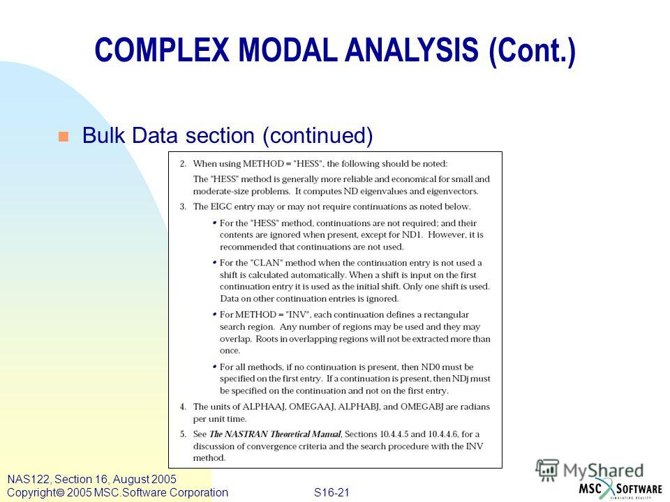 S16-21 NAS122, Section 16, August 2005 Copyright 2005 MSC.Software Corporation COMPLEX MODAL ANALYSIS (Cont.) n Bulk Data section (continued)