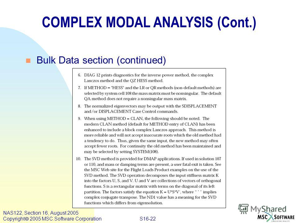 S16-22 NAS122, Section 16, August 2005 Copyright 2005 MSC.Software Corporation COMPLEX MODAL ANALYSIS (Cont.) n Bulk Data section (continued)