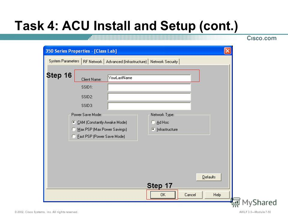 © 2002, Cisco Systems, Inc. All rights reserved. AWLF 3.0Module 7-50 Task 4: ACU Install and Setup (cont.) Step 16 Step 17