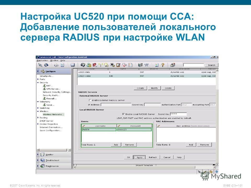© 2007 Cisco Systems, Inc. All rights reserved. SMBE v2.01-31 Настройка UC520 при помощи CCA: Добавление пользователей локального сервера RADIUS при настройке WLAN