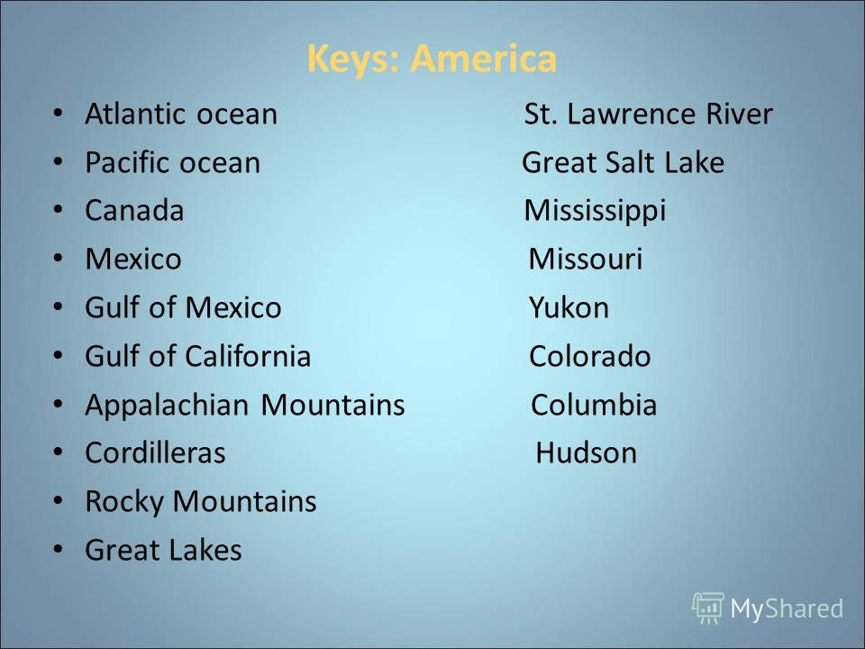Keys: America Atlantic ocean St. Lawrence River Pacific ocean Great Salt Lake Canada Mississippi Mexico Missouri Gulf of Mexico Yukon Gulf of California Colorado Appalachian Mountains Columbia Cordilleras Hudson Rocky Mountains Great Lakes