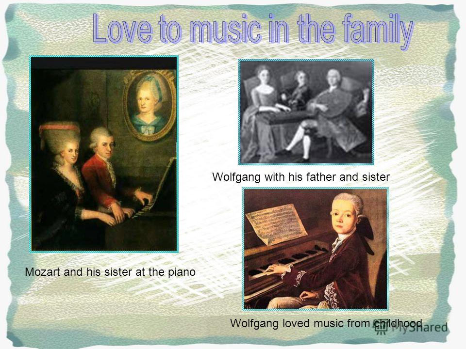 Mozart and his sister at the piano Wolfgang with his father and sister Wolfgang loved music from childhood