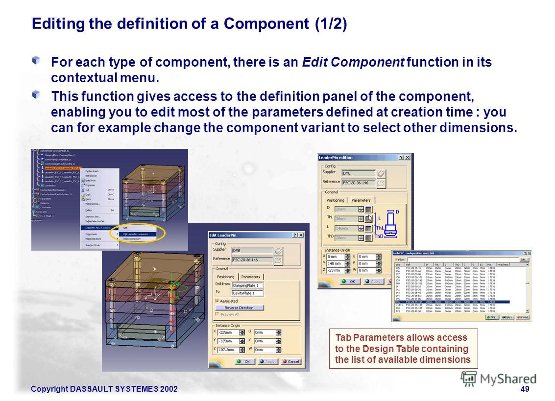 Copyright DASSAULT SYSTEMES 200249 Editing the definition of a Component (1/2) For each type of component, there is an Edit Component function in its contextual menu. This function gives access to the definition panel of the component, enabling you t