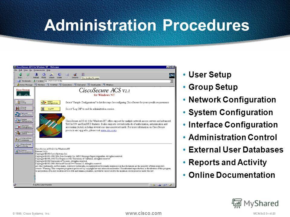© 1999, Cisco Systems, Inc. www.cisco.com MCNSv2.04-20 Administration Procedures User Setup Group Setup Network Configuration System Configuration Interface Configuration Administration Control External User Databases Reports and Activity Online Docu
