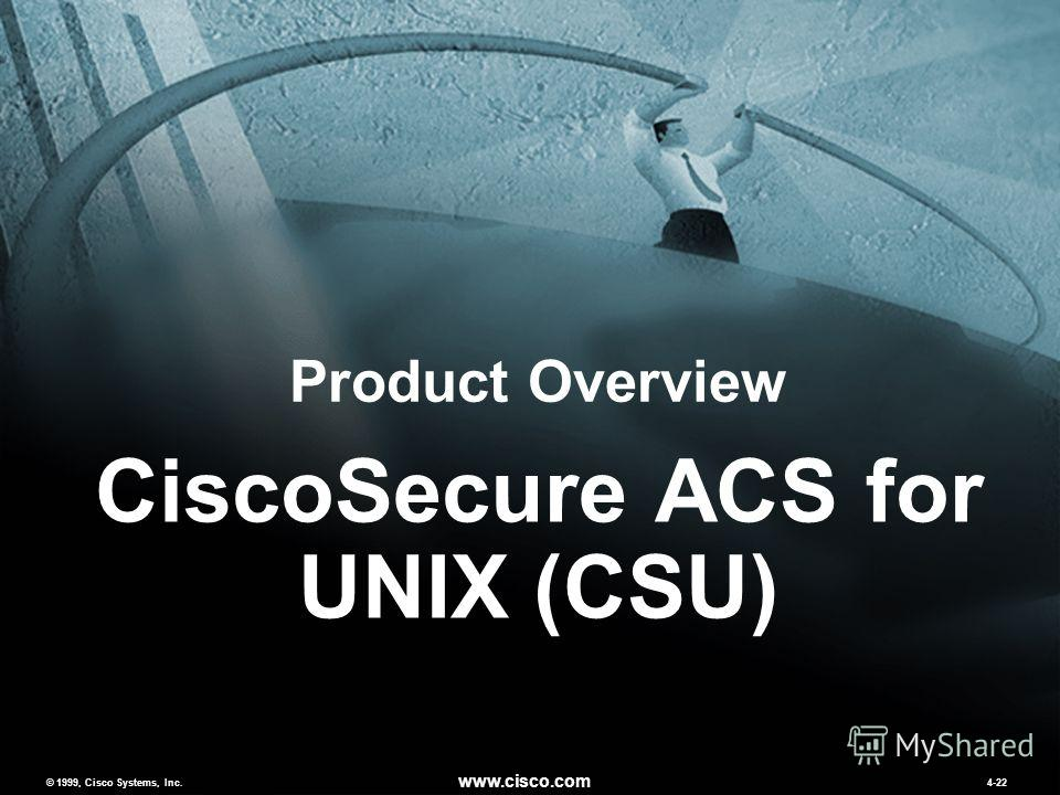 © 1999, Cisco Systems, Inc. www.cisco.com MCNSv2.04-22 © 1999, Cisco Systems, Inc. www.cisco.com 4-22 CiscoSecure ACS for UNIX (CSU) Product Overview