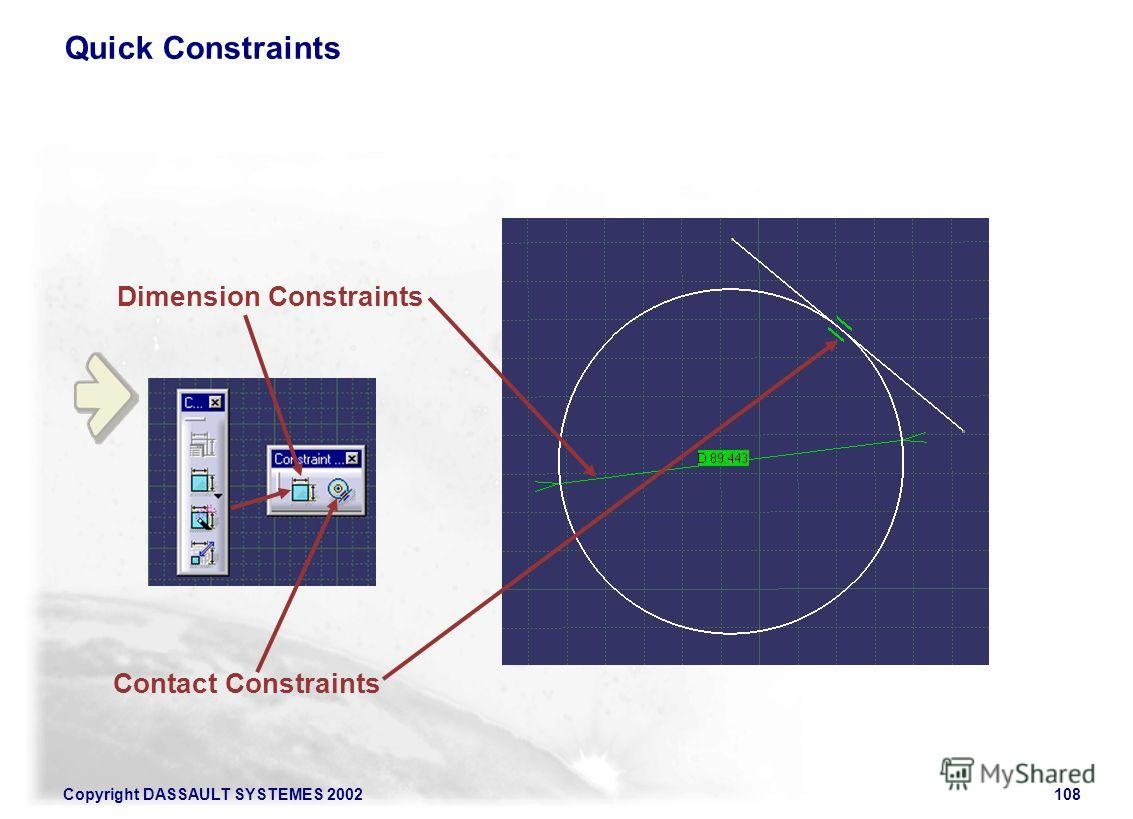 Copyright DASSAULT SYSTEMES 2002108 Quick Constraints Dimension Constraints Contact Constraints