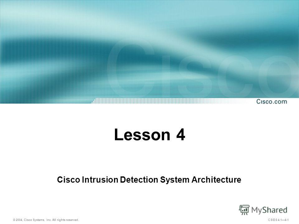 © 2004, Cisco Systems, Inc. All rights reserved. CSIDS 4.14-1 Lesson 4 Cisco Intrusion Detection System Architecture