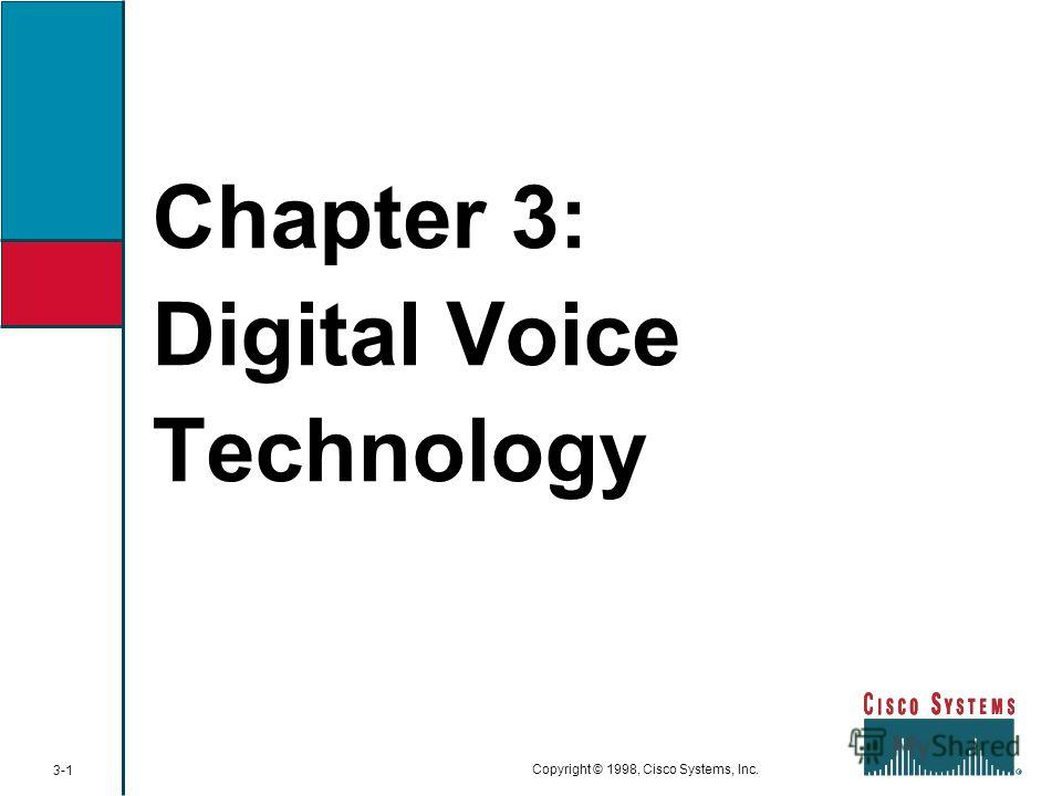 Chapter 3: Digital Voice Technology 3-1 Copyright © 1998, Cisco Systems, Inc.