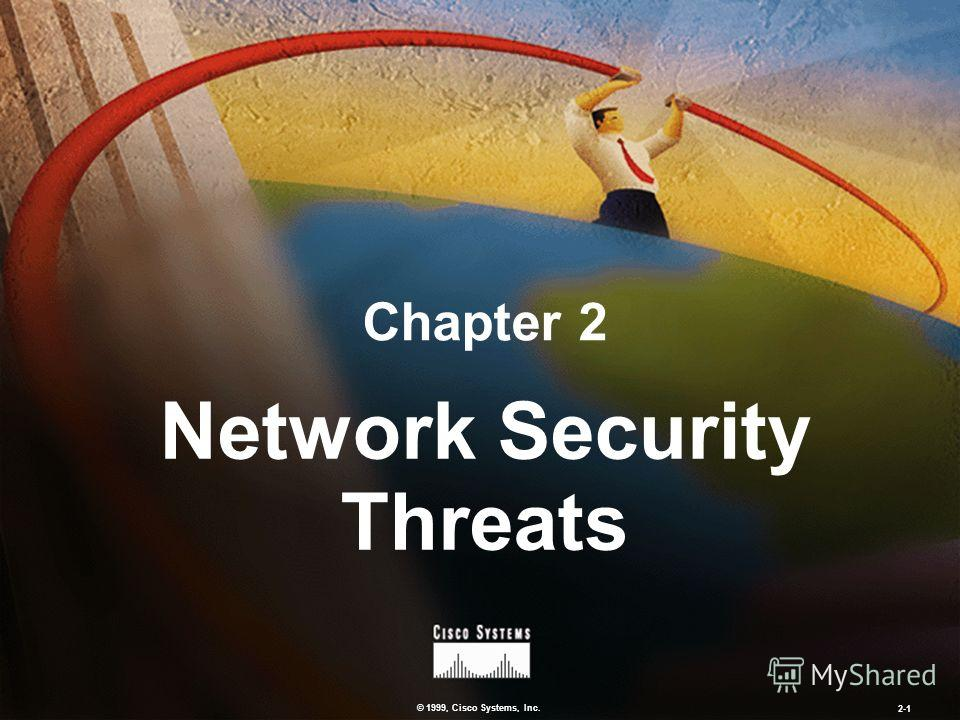 © 1999, Cisco Systems, Inc. 2-1 Network Security Threats Chapter 2