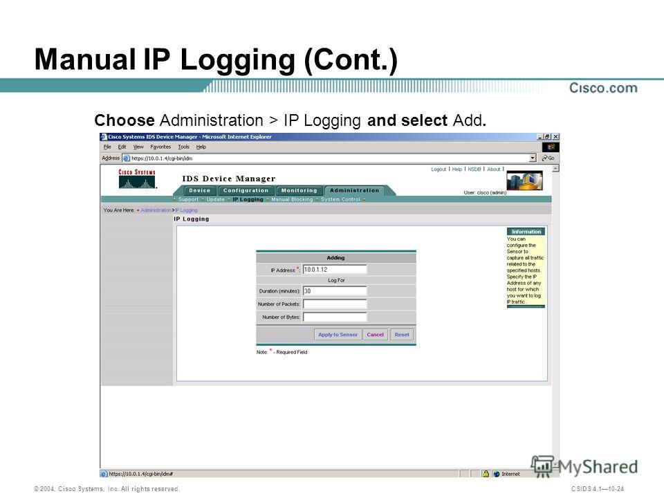 © 2004, Cisco Systems, Inc. All rights reserved. CSIDS 4.110-24 Manual IP Logging (Cont.) Choose Administration > IP Logging and select Add.