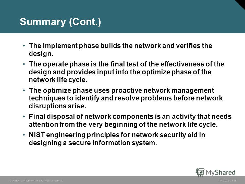 © 2006 Cisco Systems, Inc. All rights reserved. SND v2.01-16 Summary (Cont.) The implement phase builds the network and verifies the design. The operate phase is the final test of the effectiveness of the design and provides input into the optimize p