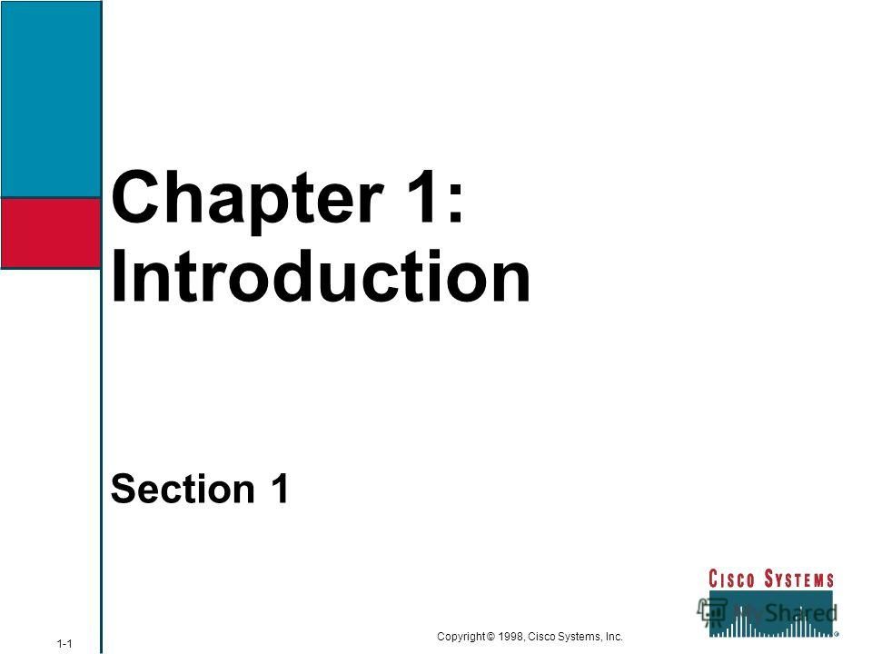 Chapter 1: Introduction 1-1 Copyright © 1998, Cisco Systems, Inc. Section 1